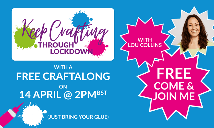 Keep Crafting Through Lockdown with Lou Collins