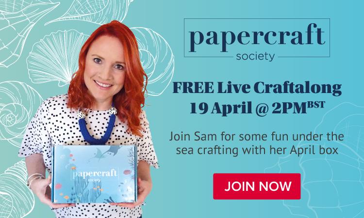 Papercraft Society April Box Craftalong with Sam Calcott